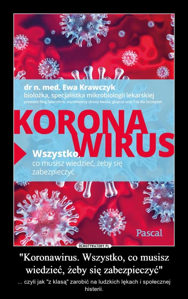 """""""Koronawirus. Wszystko, co musisz wiedzieć, żeby się zabezpieczyć"""" – ... czyli jak """"z klasą"""" zarobić na ludzkich lękach i społecznej histerii."""