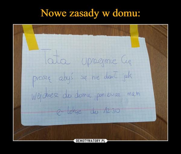 –  Tata uprzejmie cię proszę abyś nie darł się jak wejdziesz do domu, ponieważ mam e lekcje do 12 30