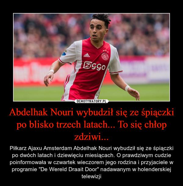 """Abdelhak Nouri wybudził się ze śpiączki po blisko trzech latach... To się chłop zdziwi... – Piłkarz Ajaxu Amsterdam Abdelhak Nouri wybudził się ze śpiączki po dwóch latach i dziewięciu miesiącach. O prawdziwym cudzie poinformowała w czwartek wieczorem jego rodzina i przyjaciele w programie """"De Wereld Draait Door"""" nadawanym w holenderskiej telewizji"""