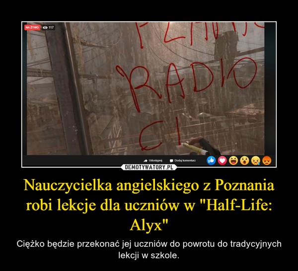 """Nauczycielka angielskiego z Poznania robi lekcje dla uczniów w """"Half-Life: Alyx"""" – Ciężko będzie przekonać jej uczniów do powrotu do tradycyjnych lekcji w szkole."""