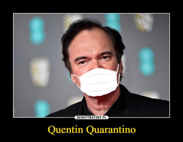 Quentin Quarantino –