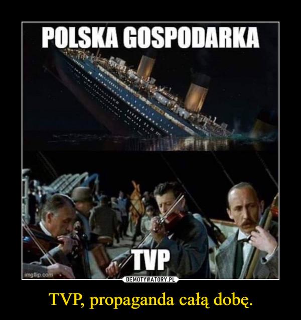 TVP, propaganda całą dobę. –