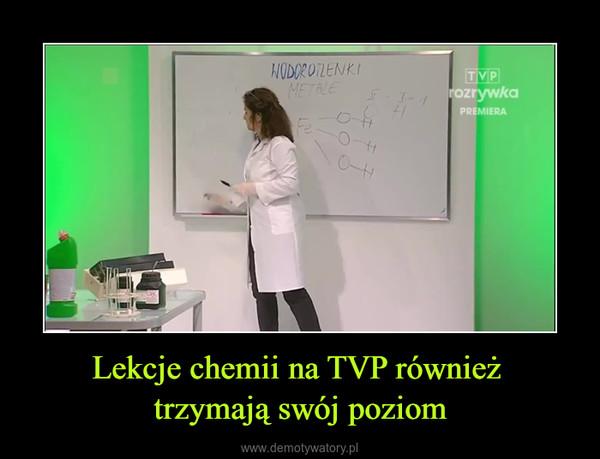 Lekcje chemii na TVP również trzymają swój poziom –