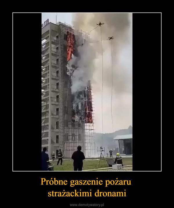 Próbne gaszenie pożaru strażackimi dronami –