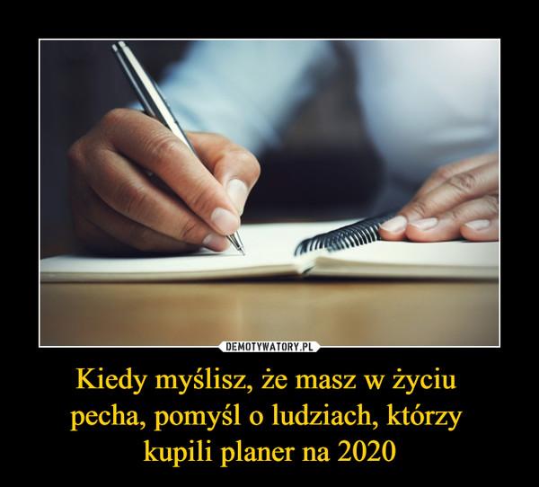 Kiedy myślisz, że masz w życiu pecha, pomyśl o ludziach, którzy kupili planer na 2020 –