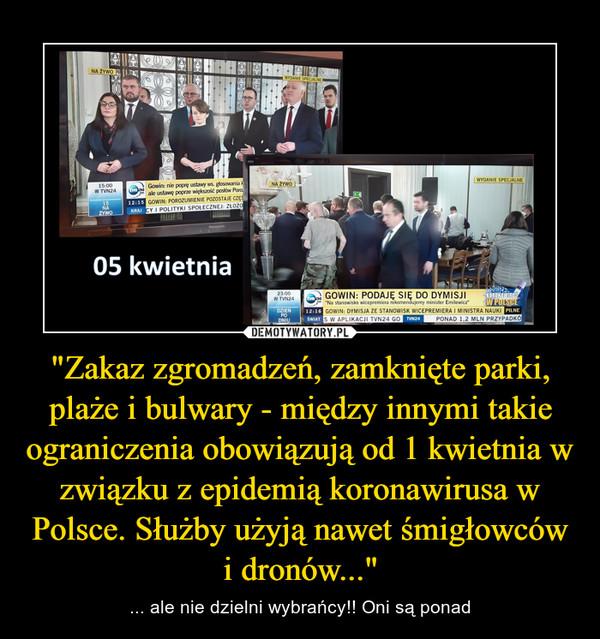 """""""Zakaz zgromadzeń, zamknięte parki, plaże i bulwary - między innymi takie ograniczenia obowiązują od 1 kwietnia w związku z epidemią koronawirusa w Polsce. Służby użyją nawet śmigłowców i dronów..."""" – ... ale nie dzielni wybrańcy!! Oni są ponad"""