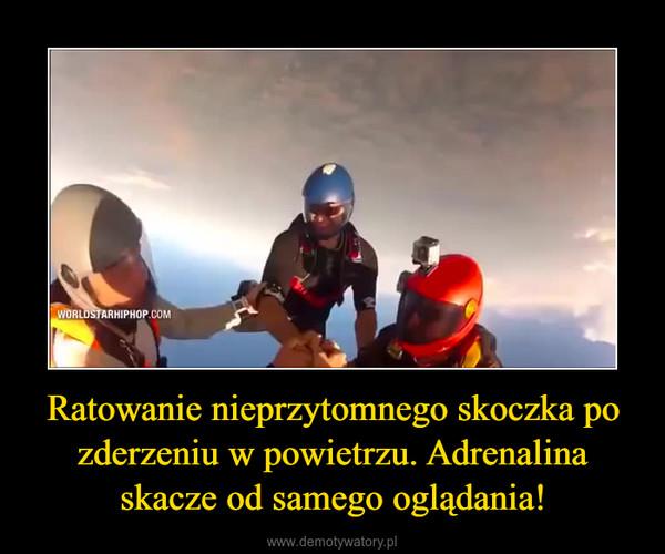 Ratowanie nieprzytomnego skoczka po zderzeniu w powietrzu. Adrenalina skacze od samego oglądania! –