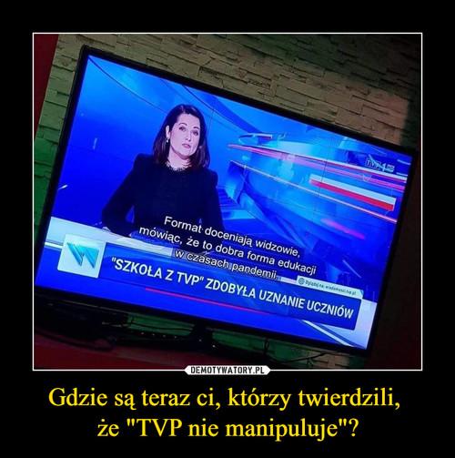 """Gdzie są teraz ci, którzy twierdzili,  że """"TVP nie manipuluje""""?"""