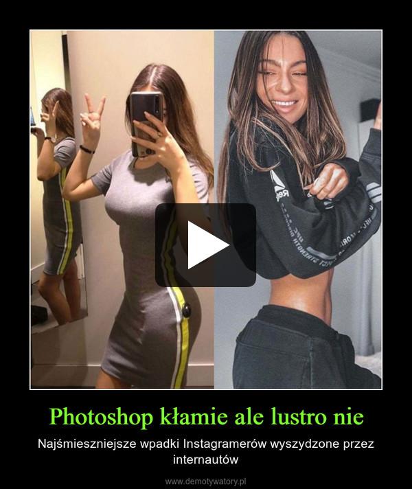 Photoshop kłamie ale lustro nie – Najśmieszniejsze wpadki Instagramerów wyszydzone przez internautów