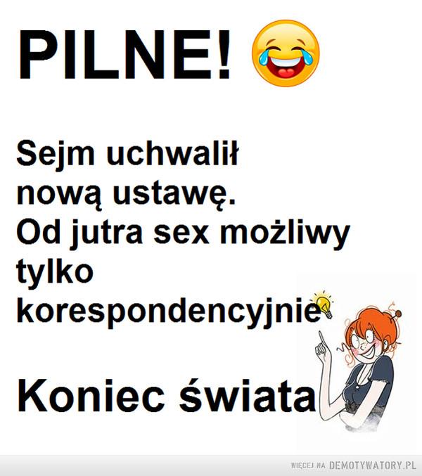 """Nowa ustawa –  PILNE! Sejm uchwalił nową ustawę. Od jutra sex możliwy tylko korespondencyjni Koniec świata"""""""