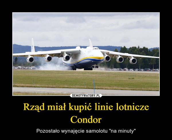 """Rząd miał kupić linie lotnicze Condor – Pozostało wynajęcie samolotu """"na minuty"""""""