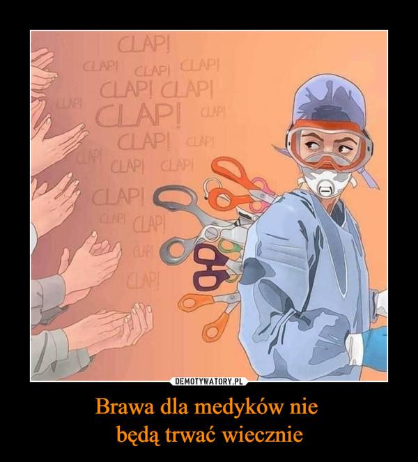 Brawa dla medyków nie będą trwać wiecznie –