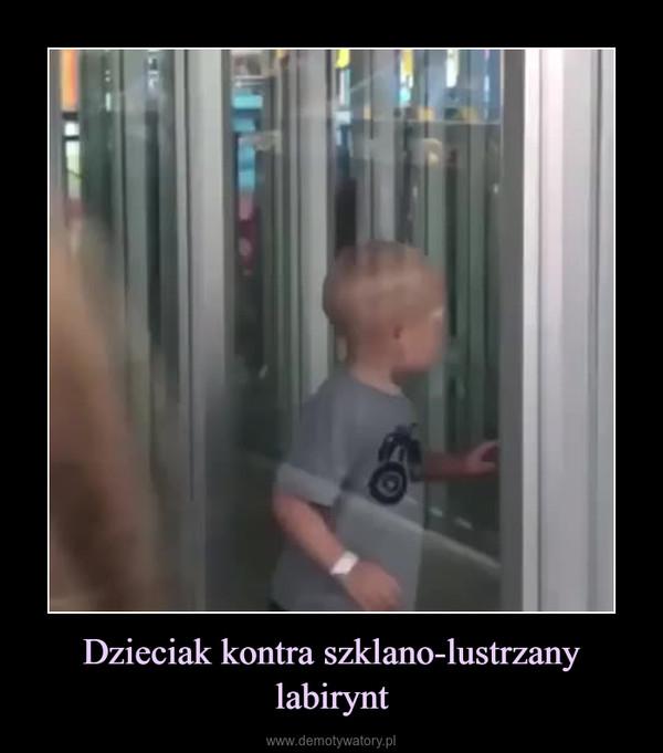 Dzieciak kontra szklano-lustrzany labirynt –