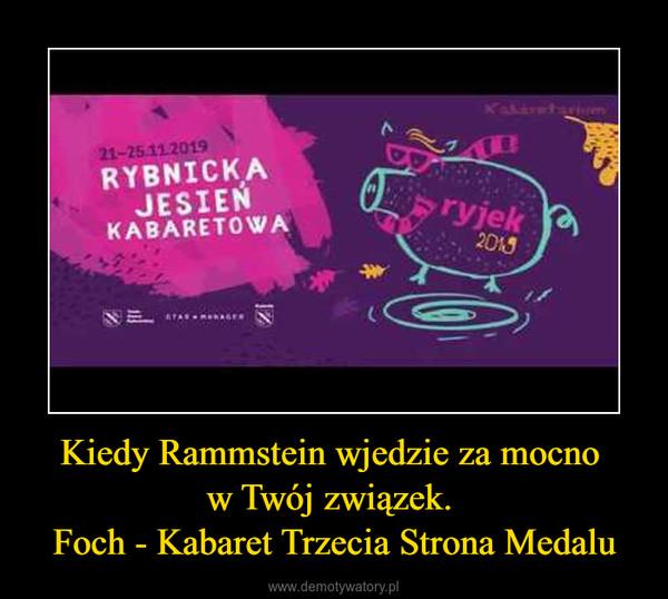 Kiedy Rammstein wjedzie za mocno w Twój związek. Foch - Kabaret Trzecia Strona Medalu –