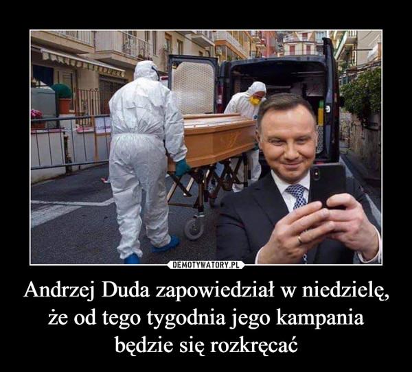 Andrzej Duda zapowiedział w niedzielę, że od tego tygodnia jego kampania będzie się rozkręcać –