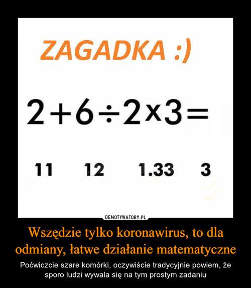 Wszędzie tylko koronawirus, to dla odmiany, łatwe działanie matematyczne