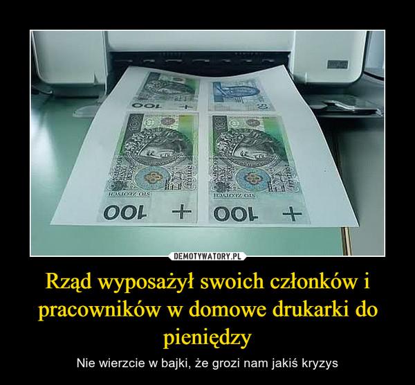 Rząd wyposażył swoich członków i pracowników w domowe drukarki do pieniędzy – Nie wierzcie w bajki, że grozi nam jakiś kryzys