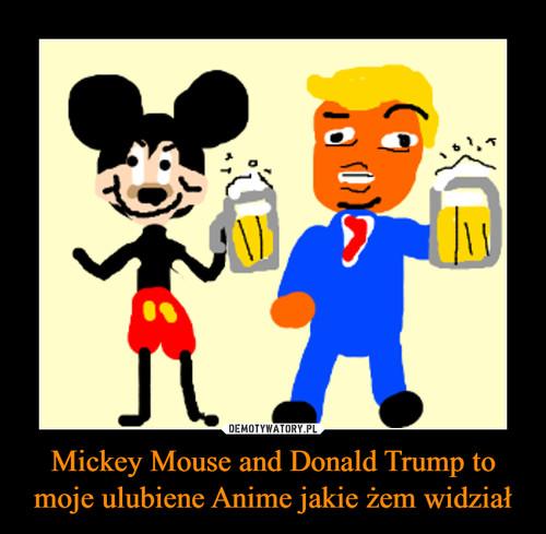 Mickey Mouse and Donald Trump to moje ulubiene Anime jakie żem widział