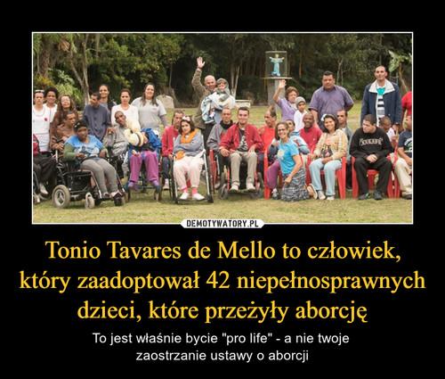 Tonio Tavares de Mello to człowiek, który zaadoptował 42 niepełnosprawnych dzieci, które przeżyły aborcję