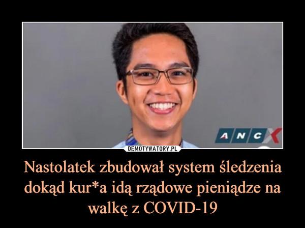 Nastolatek zbudował system śledzenia dokąd kur*a idą rządowe pieniądze na walkę z COVID-19 –