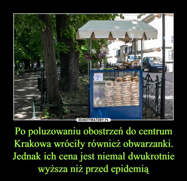Po poluzowaniu obostrzeń do centrum Krakowa wróciły również obwarzanki. Jednak ich cena jest niemal dwukrotnie wyższa niż przed epidemią –