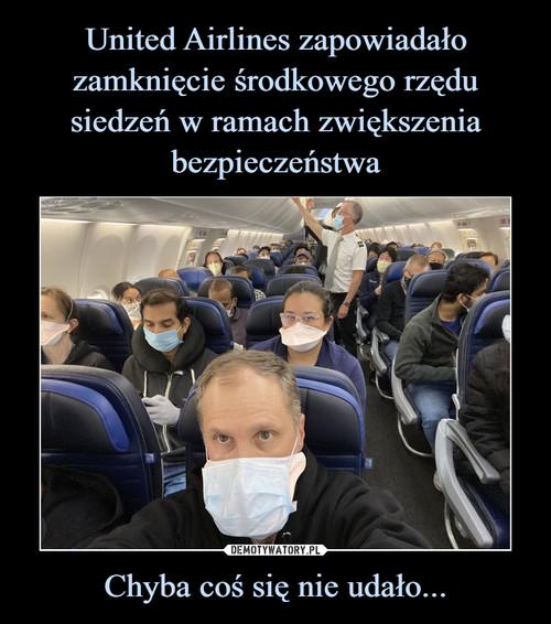 United Airlines zapowiadało zamknięcie środkowego rzędu siedzeń w ramach zwiększenia bezpieczeństwa Chyba coś się nie udało...