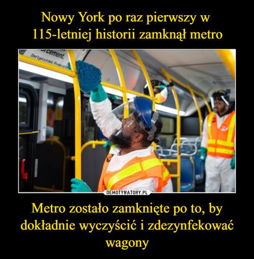 Nowy York po raz pierwszy w  115-letniej historii zamknął metro Metro zostało zamknięte po to, by dokładnie wyczyścić i zdezynfekować wagony