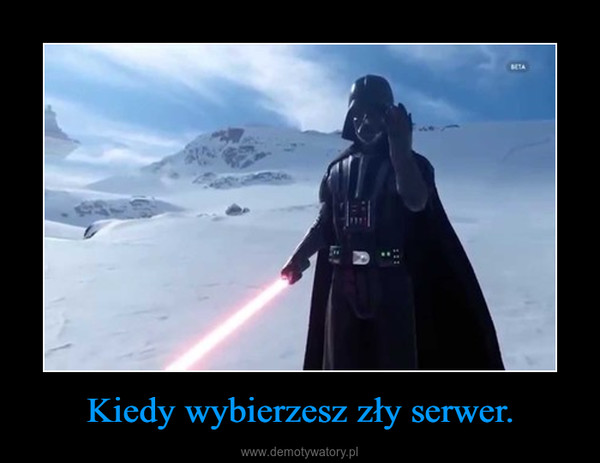 Kiedy wybierzesz zły serwer. –