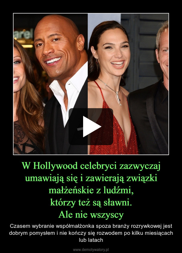 W Hollywood celebryci zazwyczaj umawiają się i zawierają związki małżeńskie z ludźmi,którzy też są sławni.Ale nie wszyscy – Czasem wybranie współmałżonka spoza branży rozrywkowej jest dobrym pomysłem i nie kończy się rozwodem po kilku miesiącach lub latach