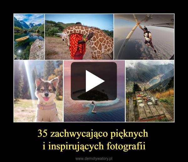 35 zachwycająco pięknych i inspirujących fotografii –