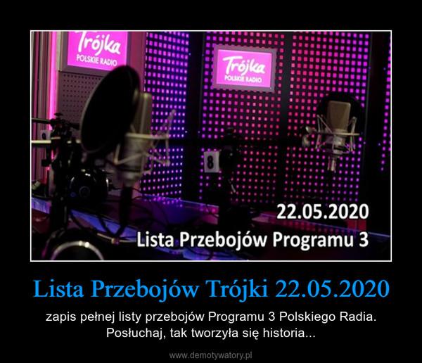 Lista Przebojów Trójki 22.05.2020 – zapis pełnej listy przebojów Programu 3 Polskiego Radia. Posłuchaj, tak tworzyła się historia...