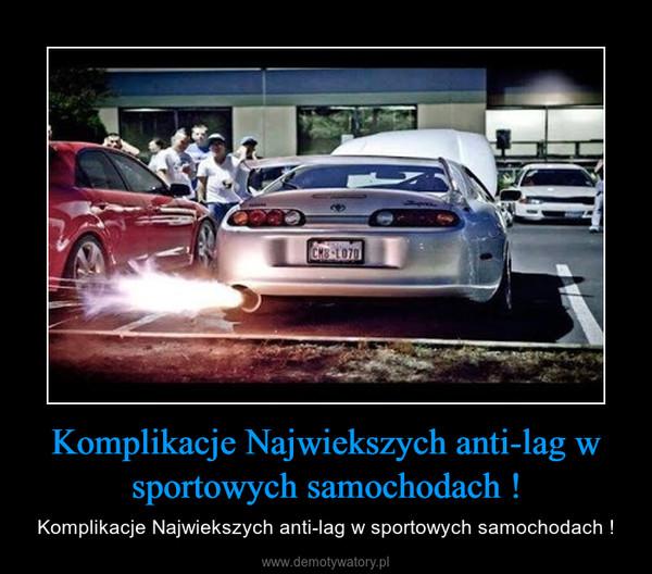 Komplikacje Najwiekszych anti-lag w sportowych samochodach ! – Komplikacje Najwiekszych anti-lag w sportowych samochodach !