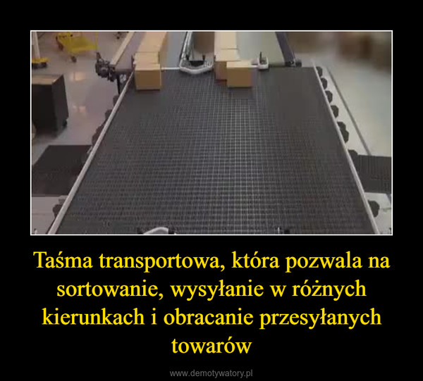 Taśma transportowa, która pozwala na sortowanie, wysyłanie w różnych kierunkach i obracanie przesyłanych towarów –