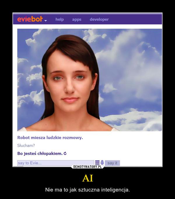 AI – Nie ma to jak sztuczna inteligencja.