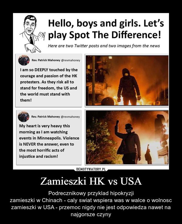 Zamieszki HK vs USA – Podrecznikowy przyklad hipokryzjizamieszki w Chinach - caly swiat wspiera was w walce o wolnosczamieszki w USA - przemoc nigdy nie jest odpowiedza nawet na najgorsze czyny