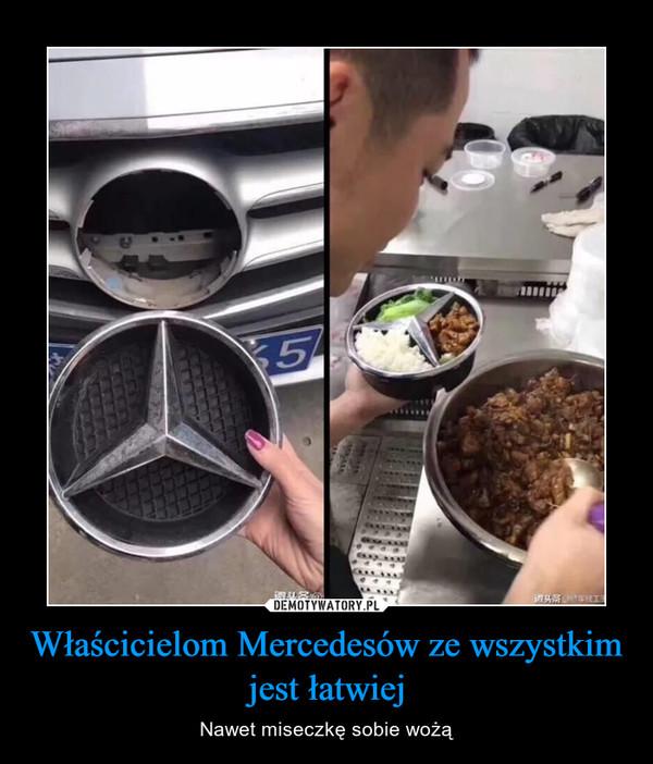 Właścicielom Mercedesów ze wszystkimjest łatwiej – Nawet miseczkę sobie wożą