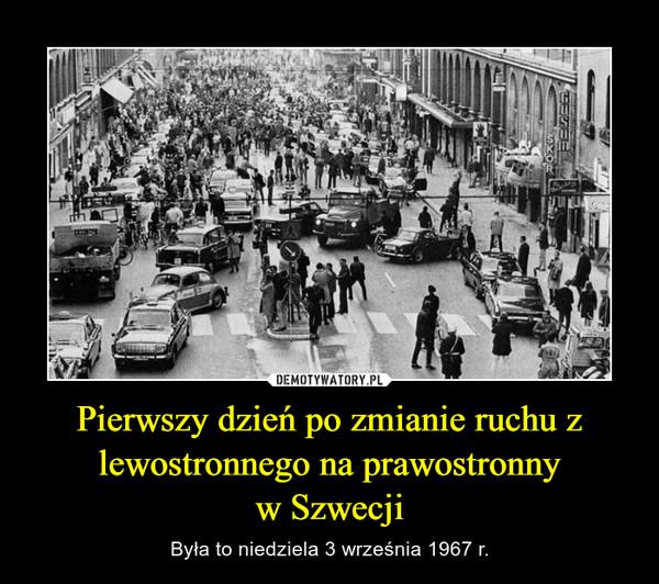 Pierwszy dzień po zmianie ruchu z lewostronnego na prawostronnyw Szwecji – Była to niedziela 3 września 1967 r.
