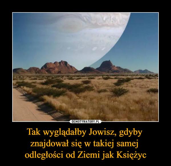 Tak wyglądałby Jowisz, gdyby znajdował się w takiej samej odległości od Ziemi jak Księżyc –