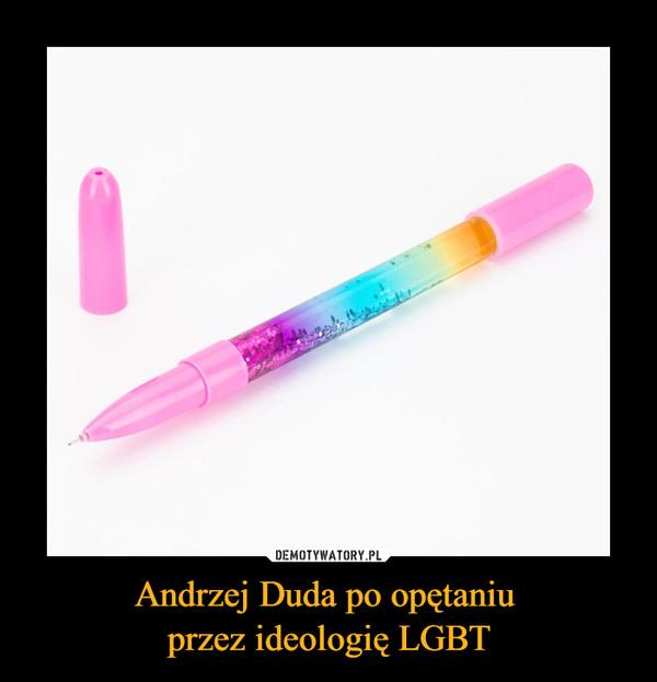 Andrzej Duda po opętaniu przez ideologię LGBT –