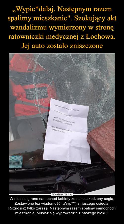 """""""Wypie*dalaj. Następnym razem spalimy mieszkanie"""". Szokujący akt wandalizmu wymierzony w stronę ratowniczki medycznej z Łochowa. Jej auto zostało zniszczone"""