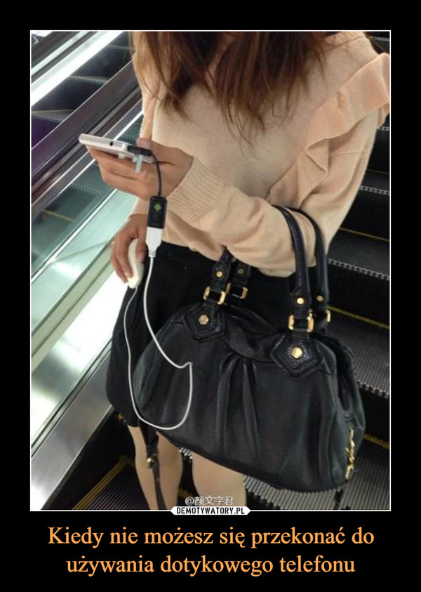 Kiedy nie możesz się przekonać do używania dotykowego telefonu –