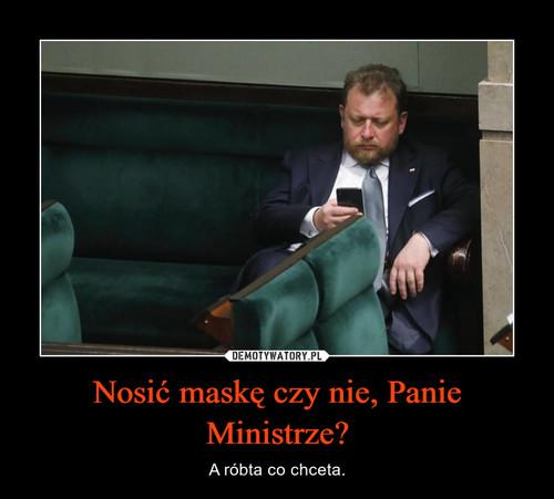 Nosić maskę czy nie, Panie Ministrze?