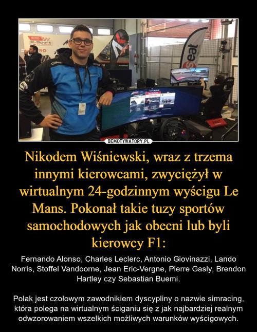 Nikodem Wiśniewski, wraz z trzema innymi kierowcami, zwyciężył w wirtualnym 24-godzinnym wyścigu Le Mans. Pokonał takie tuzy sportów samochodowych jak obecni lub byli kierowcy F1:
