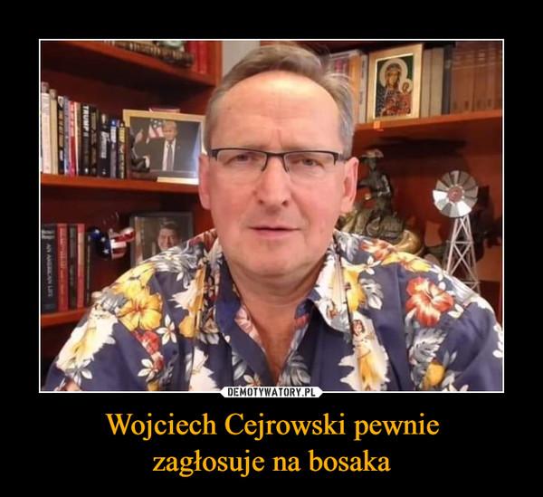 Wojciech Cejrowski pewniezagłosuje na bosaka –