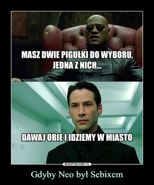 Gdyby Neo był Sebixem