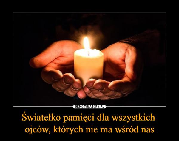 Światełko pamięci dla wszystkich ojców, których nie ma wśród nas –