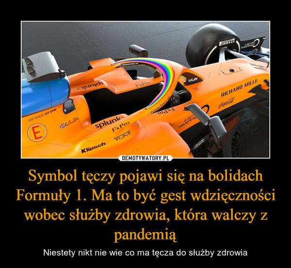 Symbol tęczy pojawi się na bolidach Formuły 1. Ma to być gest wdzięczności wobec służby zdrowia, która walczy z pandemią – Niestety nikt nie wie co ma tęcza do służby zdrowia