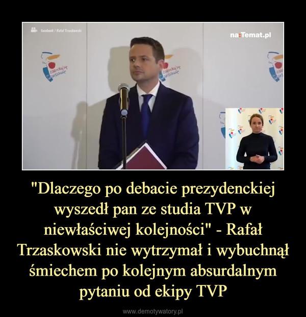 """""""Dlaczego po debacie prezydenckiej wyszedł pan ze studia TVP w niewłaściwej kolejności"""" - Rafał Trzaskowski nie wytrzymał i wybuchnął śmiechem po kolejnym absurdalnym pytaniu od ekipy TVP –"""