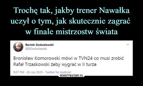 Trochę tak, jakby trener Nawałka uczył o tym, jak skutecznie zagrać  w finale mistrzostw świata