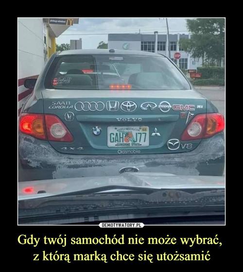 Gdy twój samochód nie może wybrać,  z którą marką chce się utożsamić